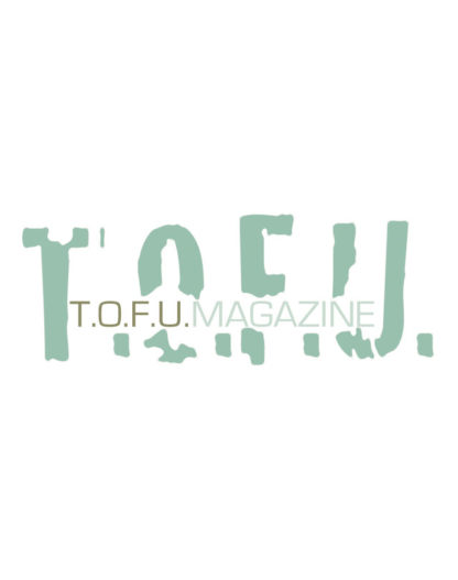 "Image contains a white background with pale green text in the middle. In large letters, the word ""T.O.F.U."" is written across the width of the image. Within this text, the words ""T.O.F.U. Magazine"" are written in a smaller font."
